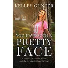 You Have Such a Pretty Face: A Memoir of Trauma, Hope, and the Joy that Follows Survival