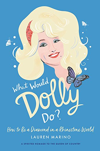 Download What Would Dolly Do?: How to Be a Diamond in a Rhinestone World pdf epub