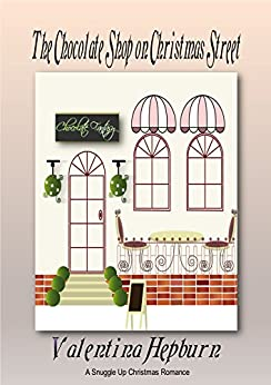 The Chocolate Shop on Christmas Street (The Snuggle Up Romance Novella Series Book 2) by [Hepburn, Valentina]