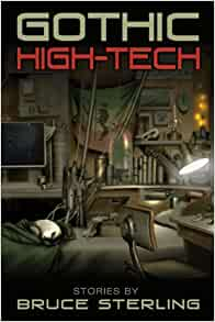 gothic hightech bruce sterling 9781596064041 amazon