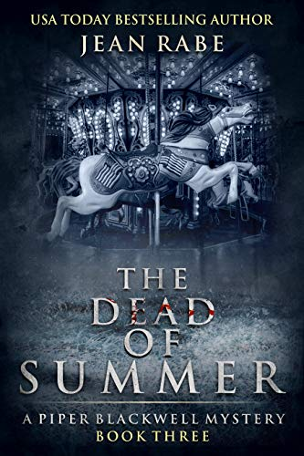 New Release! Will the summer's body count continue to rise?The Dead of Summer: A Piper Blackwell Mystery by Jean Rabe