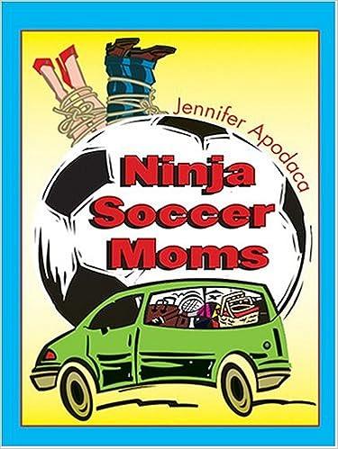 Ninja Soccer Moms: Jennifer Apodaca: 9780786268559: Amazon ...