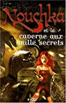 Nouchka, tome 3 : Nouchka et la caverne aux mille secrets par Brussolo