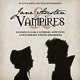 Jane Austen and Vampires: Examining Girls' Literary Appetites and Literary Eating Disorders