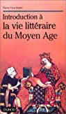 Introduction à la vie littéraire du Moyen Âge par Badel