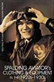 Spalding Aviator's Clothing and Equipment in The 1920s-1930s, Facsimile, 0764304038