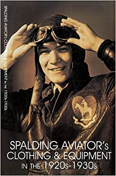 Spalding Aviator's Clothing and Equipment in the 1920s-1930s: Facsimile: 9780764304033: Amazon