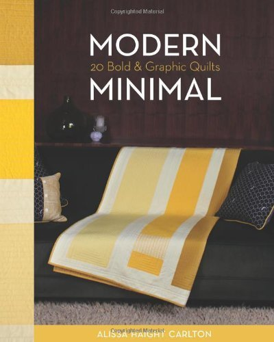 Modern Minimal: 20 Bold & Graphic Quilts by Alissa Haight Carlton - Shopping Malls Ct