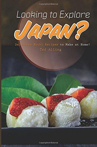 Looking to Explore Japan?: Delicious Mochi Recipes to Make at Home! pdf epub