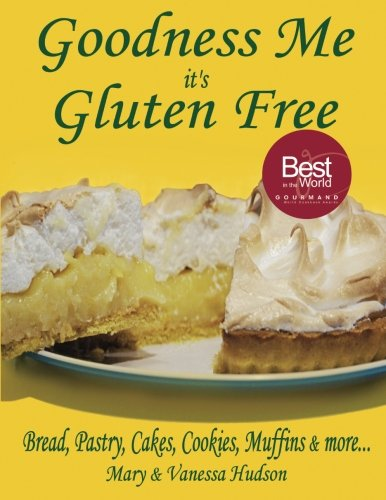 Goodness Me it's Gluten Free: Bread, Pastry, Cakes, Cookies, Muffins and more...