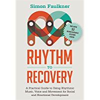 Rhythm to Recovery: A Practical Guide to Using Rhythmic Music, Voice and Movement for Social and Emotional Development