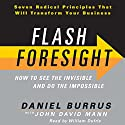 Flash Foresight: How to See the Invisible and Do the Impossible Audiobook by Daniel Burrus, John David Mann Narrated by William Dufris