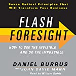 Flash Foresight: How to See the Invisible and Do the Impossible | Daniel Burrus,John David Mann