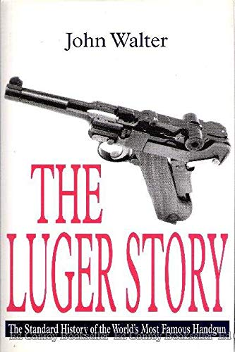 The Luger Story: The Standard History of he World's Most Famous Handgun