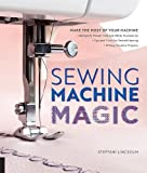 elna super sewing machine - Sewing Machine Magic: Make the Most of Your Machine--Demystify Presser Feet and Other Accessories * Tips and Tricks for Smooth Sewing * 10 Easy, Creative Projects
