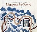 Mapping the World, Caroline Laffon and Martine Laffon, 1554077818