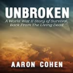 Unbroken: A World War Il Story of Survival, Back from the Living Dead | Aaron Cohen