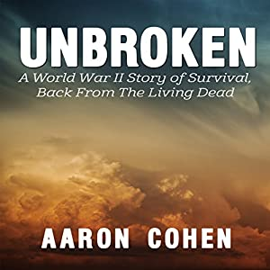 Unbroken: A World War Il Story of Survival, Back from the Living Dead Audiobook