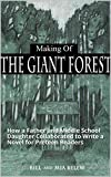 The Giant Forest - Making of a Preteen Novel - with Alternate Ending: How a Father and Middle School Daughter Collaborated to Write a Novel for Preteen Readers
