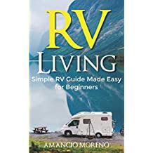 RV LIVING: Simple RV Guide made Easy for Beginners