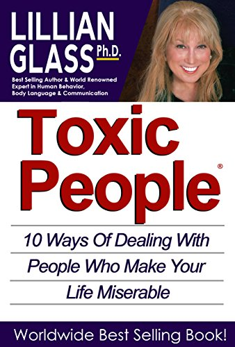 Toxic People: 10 Ways Of Dealing With People Who Make Your Life Miserable (Glass People)