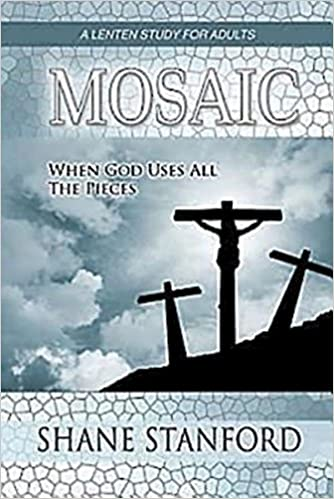 Laden Sie Google-Bücher kostenlos online herunter Mosaic: When God Uses All the Pieces by Shane Stanford 1426716281 PDF ePub MOBI