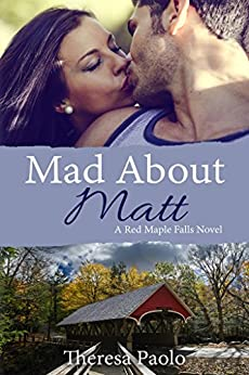 Mad About Matt (A Red Maple Falls Novel, #1) by [Paolo, Theresa]