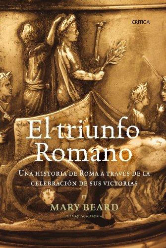 El triunfo romano : una historia de Roma a través de la celebración de sus victorias