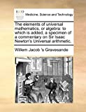 The Elements of Universal Mathematics, or Algebr, Willem Jacob 's Gravesande, 1171413025
