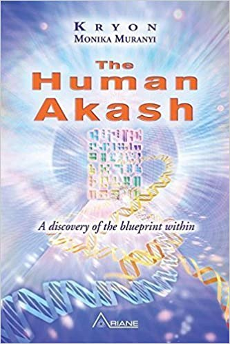 The Human Akash: A Discovery of the Blueprint Within by Monika Muranyi, Kryon (2014)