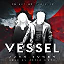 Vessel Audiobook by John Bowen Narrated by Craig Beck