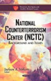National Counterterrorism Center (NCTC) : Background and Issues, Volkerts, Jackson A., 1611223156