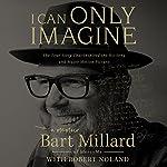I Can Only Imagine: A Memoir | Bart Millard