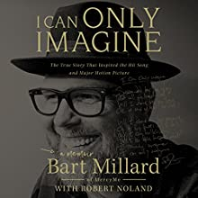 I Can Only Imagine: A Memoir Audiobook by Bart Millard Narrated by Bart Millard