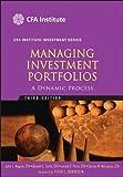 Managing Investment Portfolios: A Dynamic Process (CFA Institute Investment Series)