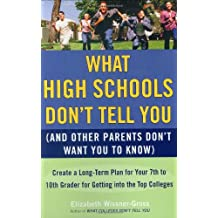 What High Schools Don't Tell You (And Other Parents Don't Want You toKnow): Create a Long-Term Plan for Your 7th...