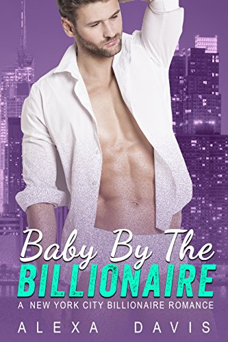 Baby By The Billionaire - A Standalone Alpha Billionaire Secret Baby Romance (New York City Billionaires - Book #3) cover