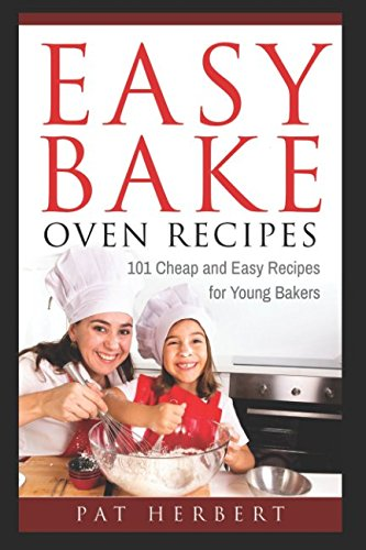 Easy Bake Oven Recipes:  101 Cheap and Easy Recipes for Young Bakers (Kid