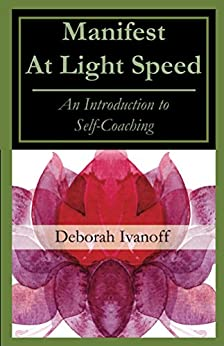 Manifest At Light Speed: An Introduction to Self-Coaching by [Ivanoff, Deborah]