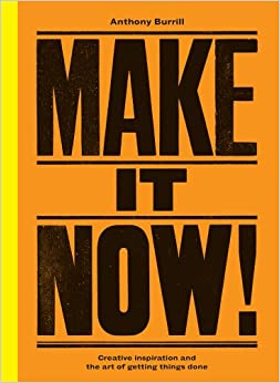 Book Make It Now!: Creative Inspiration and the Art of Getting Things Done