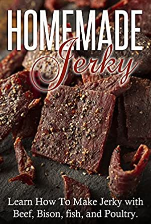 Homemade Jerky: Learn How to Make Jerky with Beef, Bison, fish, and ...