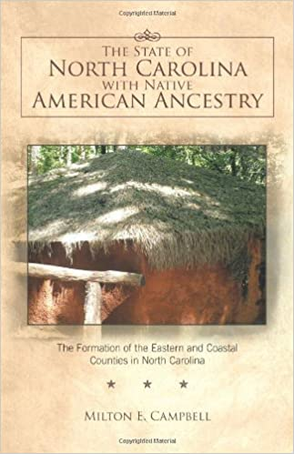 The State of North Carolina with Native American Ancestry: The Formation of the Eastern and Coastal Counties in North Carolina by Milton E. Campbell (2011-05-05)