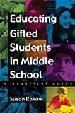 Educating Gifted Students in Middle School, Susan Rakow, 1593631642