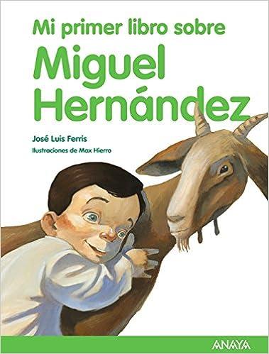 Descargando ebooks gratuitos para nook Mi Primer Libro Sobre Miguel Hernández (Literatura Infantil (6-11 Años) - Mi Primer Libro) 8469807846 PDF