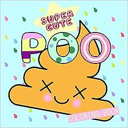 Amazon Com Super Cute Poo Coloring Book Super Cute Kawaii Emoji