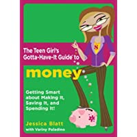 """The Teen Girl's Gotta-Have-It Guide to Money: """"Getting Smart About Making It, Saving It, and Spending It!"""""""