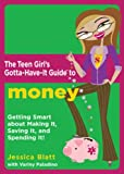 The Teen Girl's Gotta-Have-It Guide to Money, Jessica Blatt, 0823017273