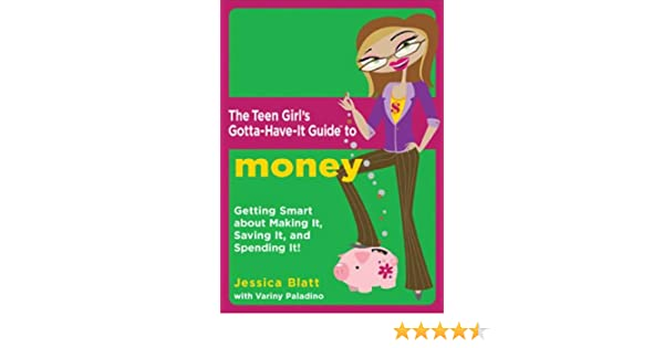 The Teen Girl\'s Gotta-Have-It Guide to Money: \