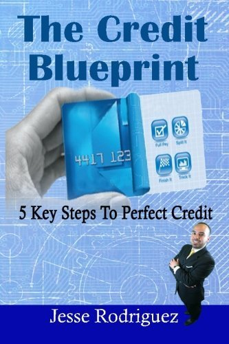 The Credit Blueprint: Five Key Steps To Perfect Credit by Jesse Rodriguez (2015-04-07)