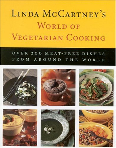 Linda McCartney's World of Vegetarian Cooking: Over 200 Meat-free Dishes from Around the World